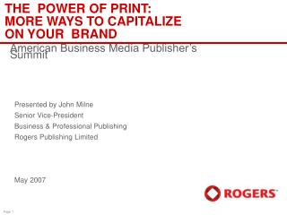 THE  POWER OF PRINT: MORE WAYS TO CAPITALIZE ON YOUR  BRAND