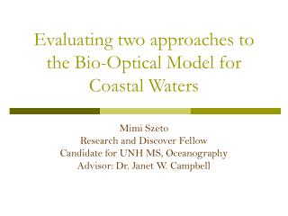 Evaluating two approaches to the Bio-Optical Model for Coastal Waters