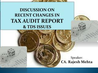DISCUSSION ON RECENT CHANGES IN  TAX AUDIT REPORT & TDS ISSUES