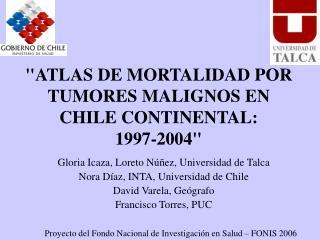 """""""ATLAS DE MORTALIDAD POR TUMORES MALIGNOS EN CHILE CONTINENTAL:  1997-2004"""""""