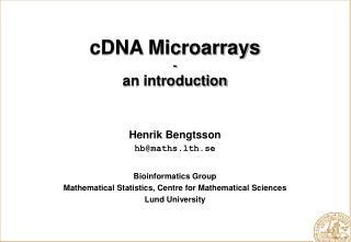 Henrik Bengtsson hb@maths.lth.se Bioinformatics Group