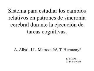 A. Alba 1 , J.L. Marroquín 1 , T. Harmony 2