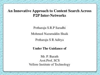 An Innovative Approach to Content Search Across P2P Inter-Networks Potharaju  S.R.P  Saradhi