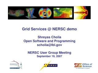 Grid Services @ NERSC demo Shreyas Cholia Open Software and Programming scholia@lbl