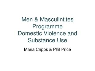 Men &  Masculintites  Programme  Domestic Violence and Substance Use