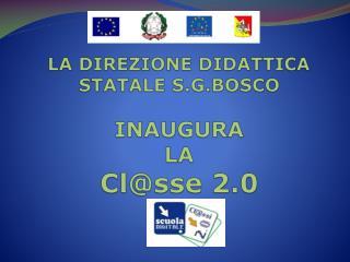 LA DIREZIONE DIDATTICA STATALE S.G.BOSCO  INAUGURA LA Clsse 2.0