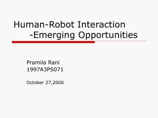 Human-Robot Interaction  -Emerging Opportunities