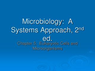 Microbiology:  A Systems Approach, 2 nd  ed.