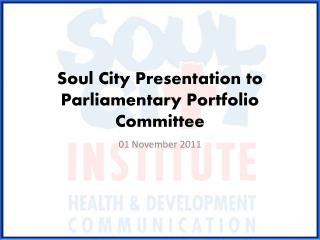 Soul City Presentation to Parliamentary Portfolio Committee