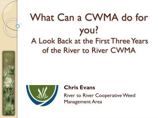 What Can a CWMA do for you?  A Look Back at the First Three Years of the River to River CWMA