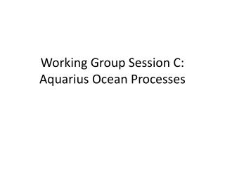 Working Group Session C: Aquarius Ocean Processes