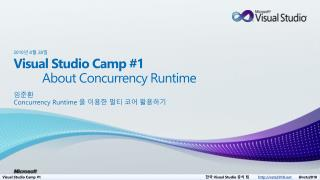 Visual Studio Camp #1          About Concurrency Runtime