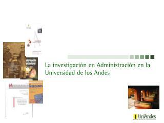 La investigaci n en Administraci n en la Universidad de los Andes