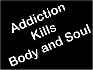 Addiction Kills Body and Soul