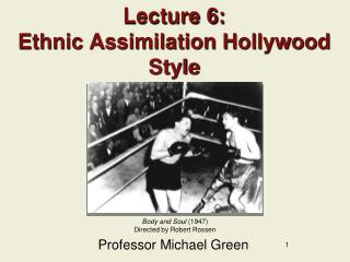 Lecture 6: Ethnic Assimilation Hollywood Style