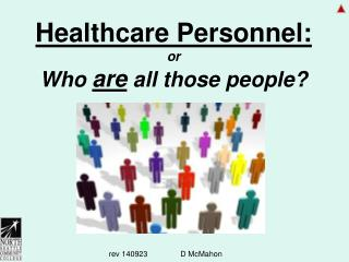 Healthcare Personnel: or Who  are  all those people?