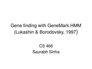 Gene finding with GeneMark.HMM (Lukashin & Borodovsky, 1997 )