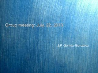 Group meeting: July, 22, 2013