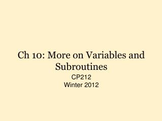 Ch 10: More on Variables and Subroutines