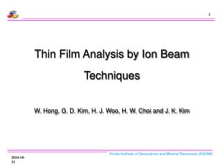 Thin Film Analysis by Ion Beam Techniques W. Hong, G. D. Kim, H. J. Woo, H. W. Choi and J. K. Kim