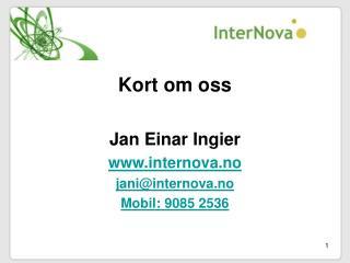 Kort om oss  Jan Einar Ingier internova.no janiinternova.no Mobil: 9085 2536