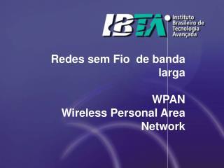 Redes sem Fio  de banda larga WPAN Wireless Personal Area Network