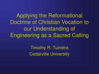 Applying the Reformational Doctrine of Christian Vocation to our Understanding of Engineering as a Sacred Calling