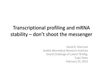 Transcriptional profiling and mRNA stability – don't shoot the messenger
