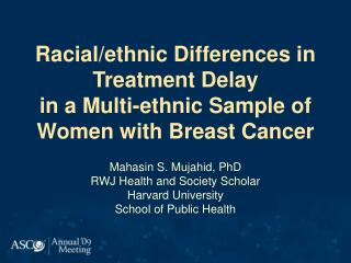 Racial/ethnic Differences in Treatment Delay  in a Multi-ethnic Sample of Women with Breast Cancer