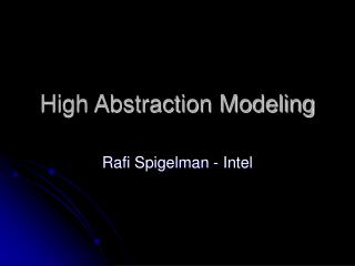 High Abstraction Modeling