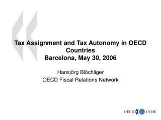 Tax Assignment and Tax Autonomy in OECD Countries Barcelona, May 30, 2006