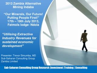 Presenter: Trevor Simumba, MD Sub-Saharan Consulting Group Zambia Limited