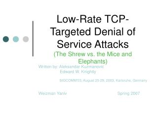 Low-Rate TCP-Targeted Denial of Service Attacks (The Shrew vs. the Mice and Elephants)