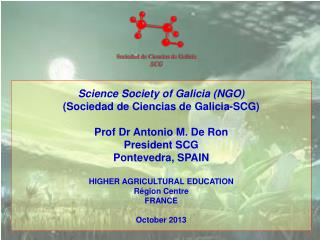 Science Society of Galicia (NGO) (Sociedad de Ciencias de Galicia-SCG) Prof Dr Antonio M. De Ron