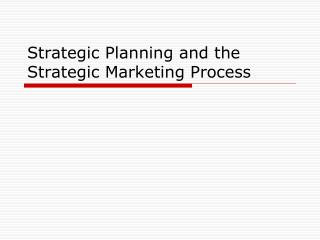 Strategic Planning and the Strategic Marketing Process