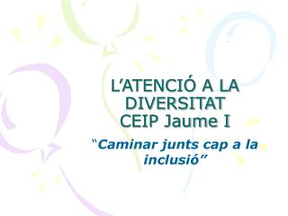 L'ATENCIÓ A LA DIVERSITAT CEIP Jaume I