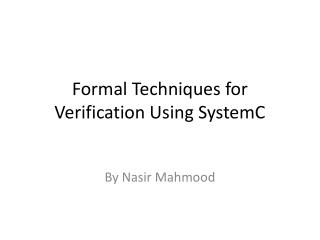 Formal Techniques for Verification Using  SystemC