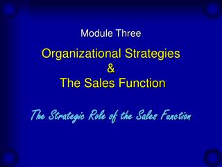 Organizational Strategies &   The Sales Function