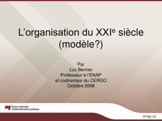 L'organisation du XXI e  siècle (modèle?)
