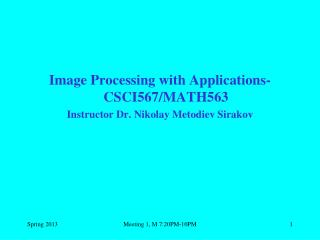 Image Processing with Applications-CSCI567/MATH563 Instructor Dr. Nikolay Metodiev Sirakov