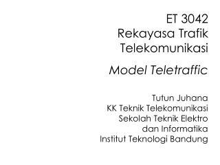 ET 3042 Rekayasa Trafik Telekomunikasi Model Teletraffic