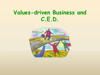 Values-driven Business and C.E.D.