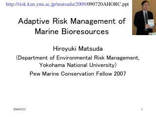 Adaptive Risk Management of Marine Bioresources