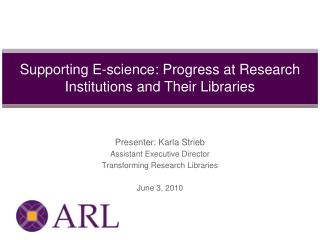 Supporting E-science: Progress at Research Institutions and Their Libraries
