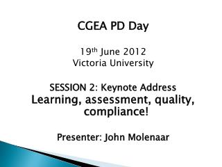 CGEA  PD Day 19 th June 2012 Victoria University SESSION 2: Keynote Address