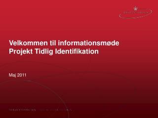 Velkommen til informationsmøde Projekt Tidlig Identifikation