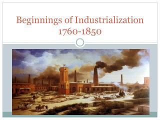 Beginnings of Industrialization 1760-1850