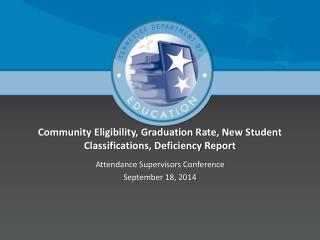 Community Eligibility, Graduation Rate, New Student Classifications, Deficiency Report
