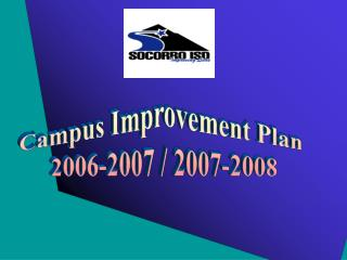 Campus Improvement Plan  2006-2007 / 2007-2008
