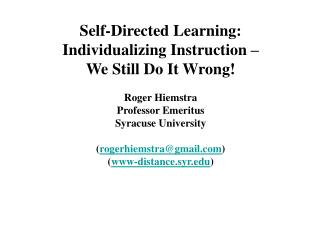 Self-Directed Learning:  Individualizing Instruction –  We Still Do It Wrong! Roger Hiemstra